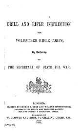 Drill and rifle instruction for Volunteer Rifle Corps. By authority of the Secretary of State for War. [Compiled by Sir D. Lysons.]