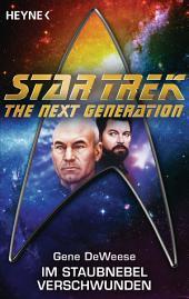 Star Trek - The Next Generation: Im Staubnebel verschwunden: Roman