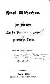 Drei Mährchen: I. Das Heimelchen. II. Aus den Papieren eines Spatzen. III. Mondkönigs Tochter, Bände 1-3