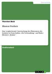 """Illusion Freiheit: Eine vergleichende Untersuchung des Phänomens der Isolation in Franz Kafkas """"Die Verwandlung"""" und Walter Rheiners """"Kokain"""""""