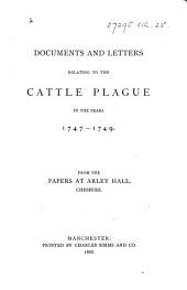 Documents and Letters Relating to the Cattle Plague in the Years 1747-1749: From the Papers at Arley Hall, Cheshire