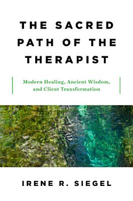 The Sacred Path of the Therapist  Modern Healing  Ancient Wisdom  and Client Transformation