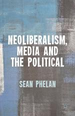 Neoliberalism, Media and the Political