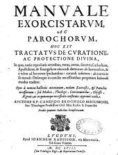 Manuale exorcistarum, ac parochorum, hoc est Tractatus de curatione ac protectione divina... auctore R. P. Candido Brognolo Bergomensi...