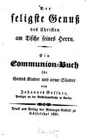 Der seligste Genuss des christen am Tische seines Herrn: ein Communion-Buch für Gottes Kinder und arme Sünder
