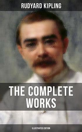 THE COMPLETE WORKS OF RUDYARD KIPLING  Illustrated Edition  PDF
