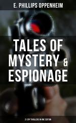 Tales of Mystery & Espionage: 21 Spy Thrillers in One Edition