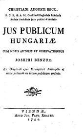 Jus publicum Hungariae, cum notis Autoris et observationibus Josephi Benzur (etc.): 4