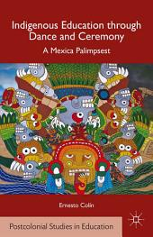 Indigenous Education through Dance and Ceremony: A Mexica Palimpsest