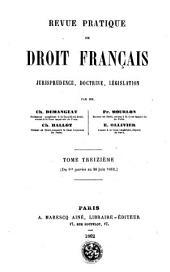 Revue pratique de droit francais: jurisprudence, doctrine, législation, Volume13
