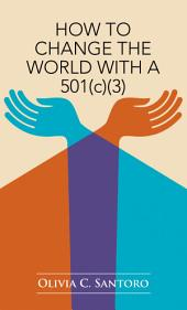 How to Change the World with a 501(C)(3)