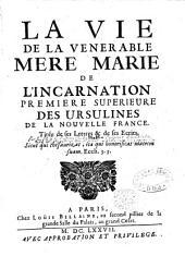 La vie de la vénérable mère Marie de l'Incarnation, première supérieure des Ursulines de la Nouvelle-France