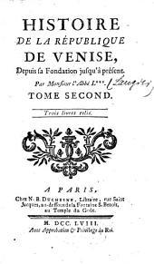 Histoire De La République De Venise: Depuis sa Fondation jusqu'à présent, Volume2