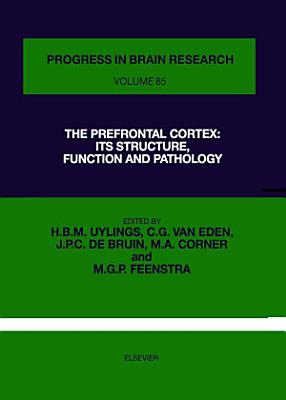 The Prefrontal Cortex: Its Structure, Function and Pathology