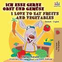Ich esse gerne Obst und Gem  se I Love to Eat Fruits and Vegetables PDF