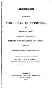 Memoirs of the late Mrs. Susan Huntington, of Boston, Mass: consisting principally of extracts from her journal and letters with the sermon occasioned by her death