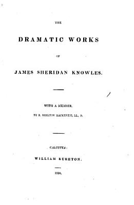The Dramatic Works of J  S  K  With a Memoir by R  Shelton Mackenzie