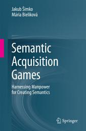 Semantic Acquisition Games: Harnessing Manpower for Creating Semantics