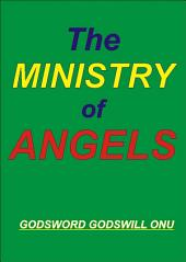 The Ministry of Angels: Angels Work On Our Behalf for Our Good