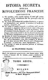 Istoria segreta della Rivoluzione francese, dalla Convocazione de' Notabili fino alla presa dell'Isola di Malta ... di Francesco Pagès. Tomo 1. [-7]: Volume 6