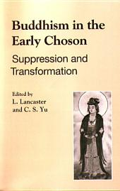 Buddhism in the Early Chosŏn: Suppression and Transformation