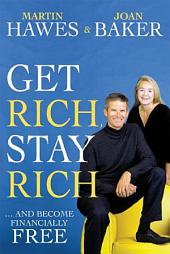 Get Rich, Stay Rich: And Become Financially Free