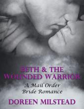 Beth & the Wounded Warrior: A Mail Order Bride Romance