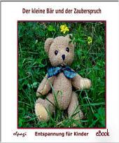 Der kleine Bär und der Zauberspruch: Fantasiereisen, Entspannung und Unterhaltung für Kinder