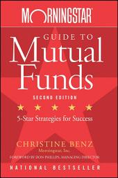 Morningstar Guide to Mutual Funds: Five-Star Strategies for Success, Edition 2
