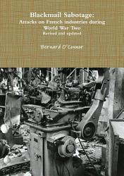 Blackmail Sabotage Attacks On French Industries During World War Two Book PDF