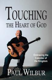 Touching the Heart of God -BENJAMIN FRANKLIN SILVER AWARD WINNER: Embracing the Calendar of the Kingdom