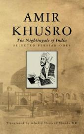 Amir Khusro, The Nightingale of India: Selected Persian Odes