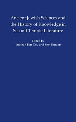 Ancient Jewish Sciences and the History of Knowledge in Second Temple Literature PDF