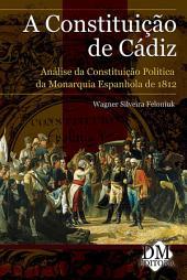 A Constituição de Cádiz: Análise da Constituição Política da Monarquia Espanhola de 1812