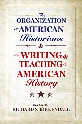 The Organization of American Historians and the Writing and Teaching of American History PDF