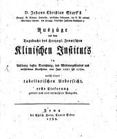 Auszüge aus dem Tagebuche des Herzogl. Jenaischen Klinischen Instituts: in Ansehung dessen Einrichtung, des Witterungsstandes und verschiedener Krankheiten vom Jahr 1781 bis 1782, Band 1