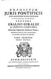 Expositio juris pontificii iuxta recentiorem ecclesiae disciplinam in duas partes distributa, auctore Ubaldo Giraldi ... Pars prima [-secunda]: Volume 2, Issue 494973