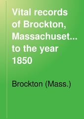Vital Records of Brockton, Massachusetts, to the Year 1850