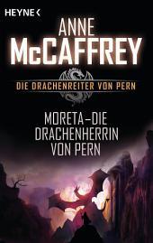 Moreta - Die Drachenherrin von Pern: Die Drachenreiter von Pern, Band 7 - Roman