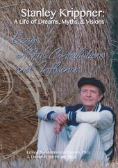 Stanley Krippner: A Life of Dreams, Myths, & Visions: Essays on His Contributions and Influence