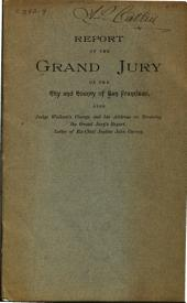 Report of the Grand Jury of the City and County of San Francisco: Also Judge Wallace's Charge and His Address on Receiving the Grand Jury's Report : Letter of Ex-Chief Justice John Currey