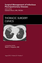 Surgical Management of Infectious Pleuropulmonary Diseases, An Issue of Thoracic Surgery Clinics - E-Book