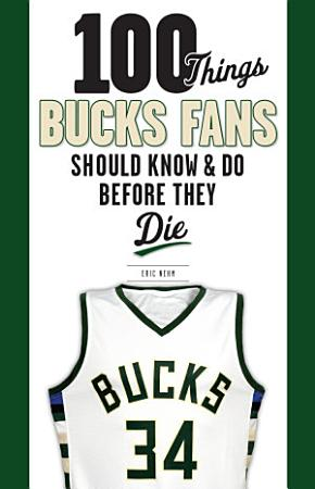 100 Things Bucks Fans Should Know   Do Before They Die PDF