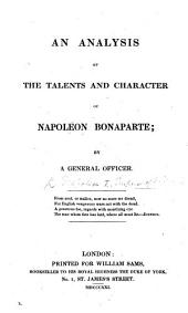 An Analysis of the talents and character of Napoleon Bonaparte; by a General Officer