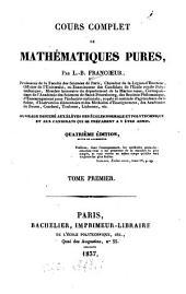 Cours complet de mathématiques pures: ouvrage destiné aux élèves des écoles normale et polytechnique, et aux candidats qui se préparent a y être admis, Volume1