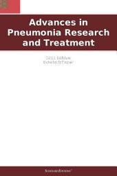 Advances in Pneumonia Research and Treatment: 2011 Edition: ScholarlyPaper
