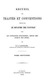 Recueil des traités et conventions conclus par le royaume des Pays-Bas avec les puissances étrangères, depuis 1813 jusqu'à nos jours: Volume7