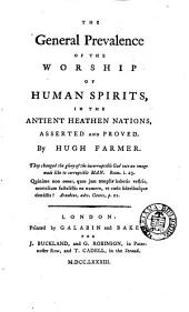 The General Prevalence of the Worship of Human Spirits, in the Antient Heathen Nations, Asserted and Proved: By Hugh Farmer