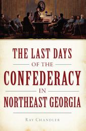 The Last Days of the Confederacy in Northeast Georgia