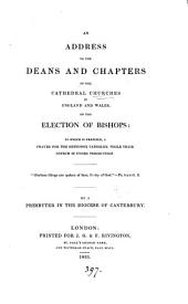 An address to the deans and chapters of the cathedral churches in England and Wales, on the election of bishops: to which is prefixed, a prayer for the orthodox Catholics, while their Church is under persecution: by a presbyter of the Church of England [A.P. Perceval].